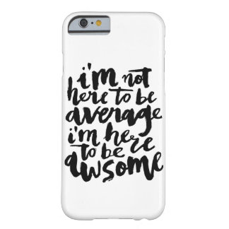 I'M NOT HERE TO BE AVERAGE | IPHONE CASE