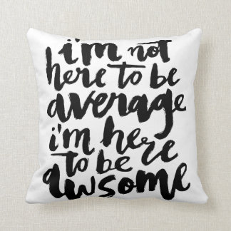 I'M NOT HERE TO BE AVERAGE | TYPOGRAPHY PILLOW