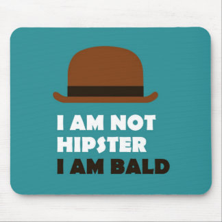I'm not hipster, I'm bald Mouse Pad