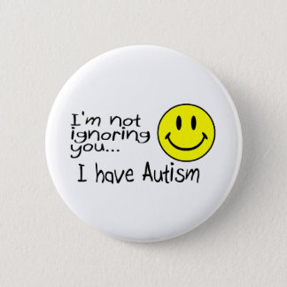 Im Not Ignoring You I Have Autism Pinback Button