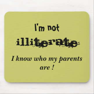"""""""I'm not, Illiterate, I know who my parents are"""" Mouse Pad"""