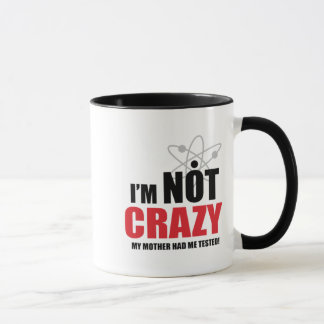 I'm Not Insane, My Mother Had Me Tested! (2-sided) Mug