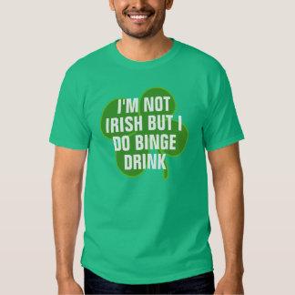 I'm not Irish but I do binge drink T-Shirt