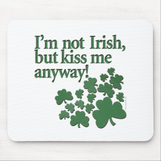I'm not Irish, but kiss me anyway! Mouse Pad