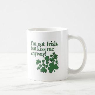 I'm not Irish, but kiss me anyway! Mugs