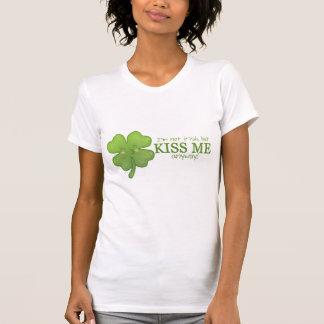 I'm not Irish, but kiss me anyway! Shirt