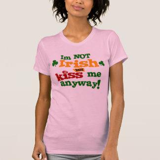 Im Not Irish But Kiss Me Anyway Shirts