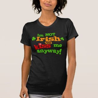 Im Not Irish But Kiss Me Anyway Shirt