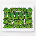 I'm Not Irish But Kiss Me Anyways Mousepad