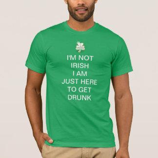 I'm not irish i am just here to get drunk T-Shirt