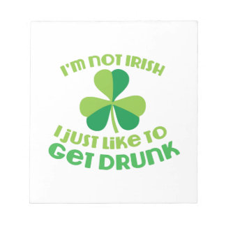 I'm not IRISH I just like to get DRUNK Notepad