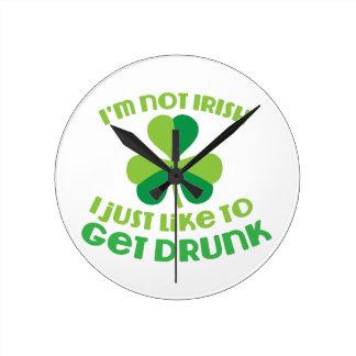 I'm not IRISH I just like to get DRUNK Round Clock