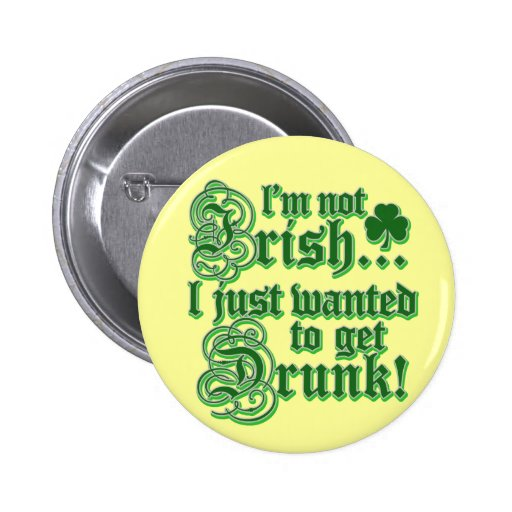 I'm Not Irish I Just Wanted To Get Drunk 2 Inch Round Button