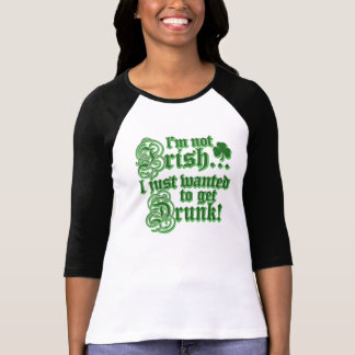 I'm Not Irish I Just Wanted To Get Drunk T-Shirt