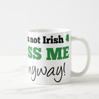 I'm Not Irish Kiss Me Anyway Coffee Mug