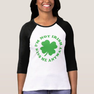 I'm Not Irish - Kiss Me Anyway St. Patrick's Day T-Shirt