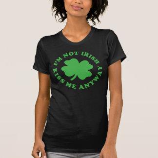 I'm Not Irish - Kiss Me Anyway St. Patrick's Day T Shirts