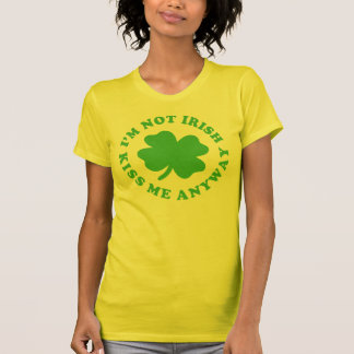 I'm Not Irish - Kiss Me Anyway St. Patrick's Day Tee Shirt