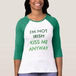 I'm not Irish. Kiss me anyway! Women's T T-Shirt