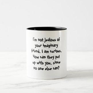 I'm not jealous of your imaginary friend. I am ... Two-Tone Coffee Mug