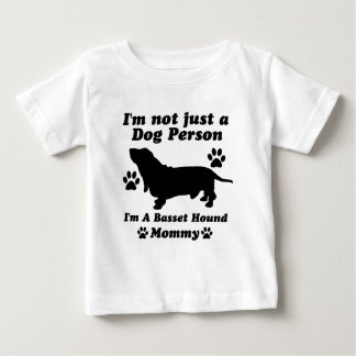 I'm Not Just a Dog Person; I'm A Basset Hound momm Baby T-Shirt
