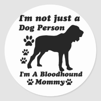 I'm Not Just a Dog Person; I'm A Bloodhound mommy Classic Round Sticker