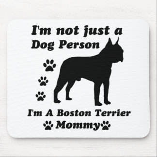 I'm Not Just a Dog Person; I'm A Boston Terrier mo Mouse Pad