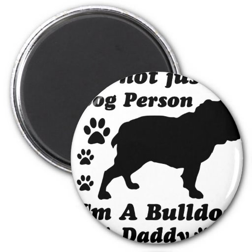 I'm Not Just a Dog Person; I'm A Bulldog daddy 2 Inch Round Magnet