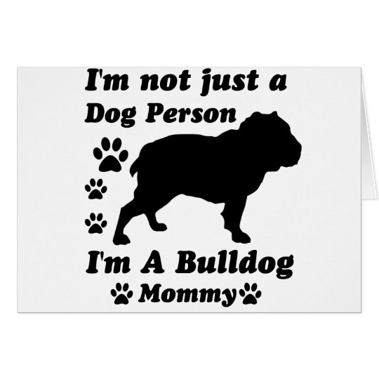 I'm Not Just a Dog Person; I'm A Bulldog mommy Card