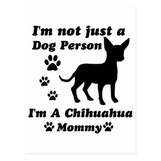 I'm Not Just a Dog Person; I'm A Chihuahua mommy Postcard
