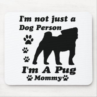 I'm Not Just a Dog Person; I'm A Pug mommy Mouse Pad