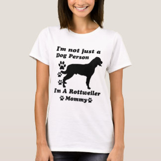 I'm Not Just a Dog Person; I'm A Rottweiler mommy T-Shirt