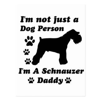 I'm Not Just a Dog Person; I'm A Schnauzer daddy Postcard