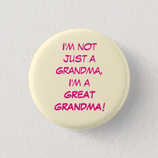 I'm Not Just A Grandma, I'm A GREAT GRANDMA Pinback Button