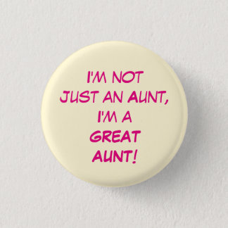 I'm Not Just An Aunt, I'm A GREAT AUNT Button