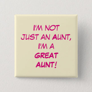 I'm Not Just An Aunt, I'm A GREAT AUNT Pinback Button