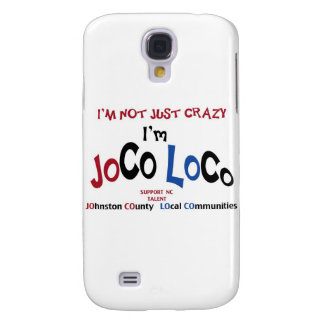 I'm Not Just Crazy... I'm JoCo LoCo Products Samsung S4 Case