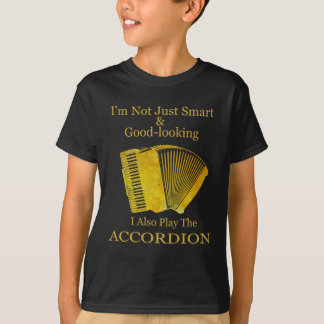 I'm Not Just Smart and Good-Looking Accordion T-Shirt