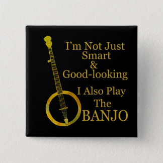 I'm Not Just Smart and Goodlooking Banjo Button