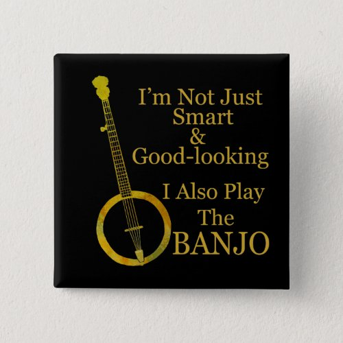I'm Not Just Smart and Good Looking I Also Play the Banjo 2-inch Square Button