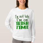 I'm Not Late Irish Time Funny Saying T-Shirt