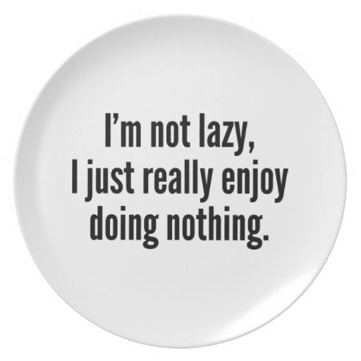 I'm Not Lazy, I Just Really Enjoy Doing Nothing. Dinner Plate