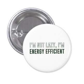 I'm Not Lazy I'm Energy Efficient Pinback Buttons