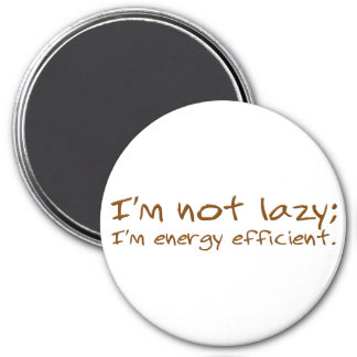 I'm not lazy; I'm energy efficient Magnet