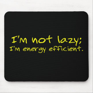 I'm not lazy I'm energy efficient Mouse Pad