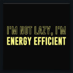 "I&#39;m Not Lazy I&#39;m Energy Efficient Photo Print<br><div class=""desc"">Why increase the entropy of the universe by engaging in activity?  I&#39;m not lazy,  I&#39;m just energy efficient.  The ultimate why to go green and save the planet,  right? I&#39;m all about conservation.</div>"