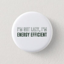 I'm Not Lazy I'm Energy Efficient Pinback Button