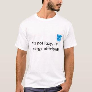 I'm not lazy, I'm energy efficient! T-Shirt