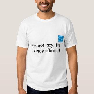 I'm not lazy, I'm energy efficient! T-shirts