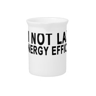 I'm Not Lazy I'm Energy Efficient T-shirts.png Drink Pitchers